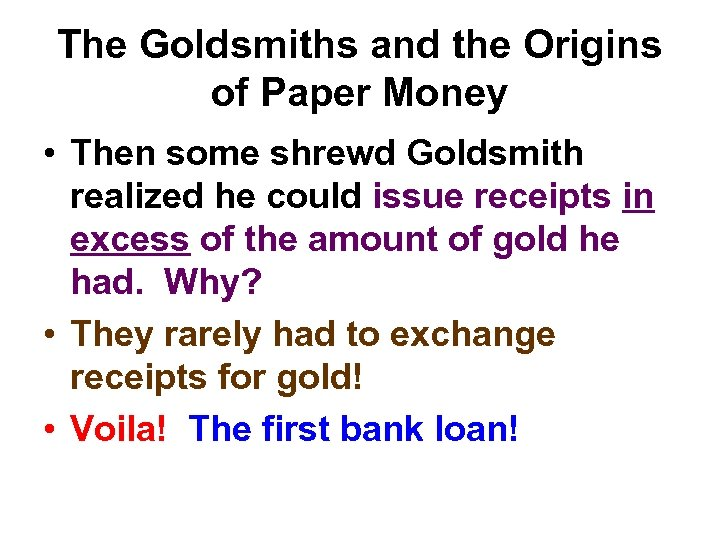 The Goldsmiths and the Origins of Paper Money • Then some shrewd Goldsmith realized
