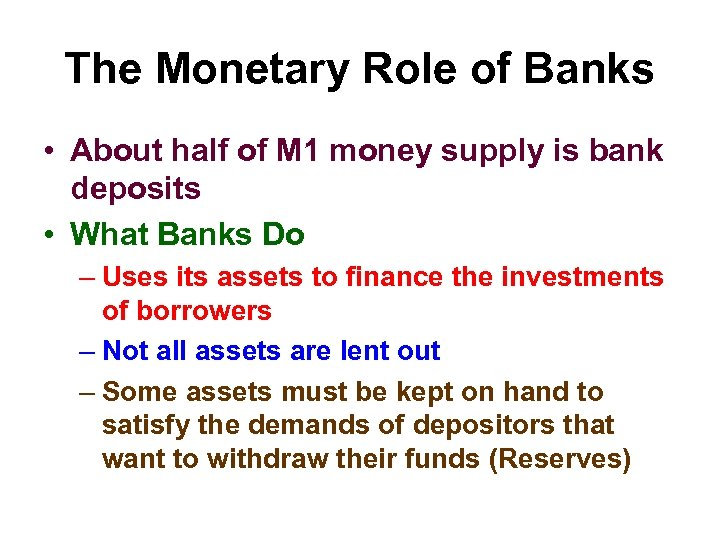 The Monetary Role of Banks • About half of M 1 money supply is