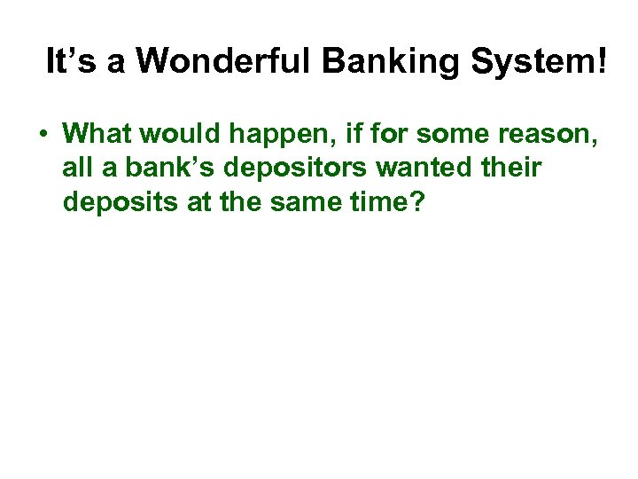 It's a Wonderful Banking System! • What would happen, if for some reason, all