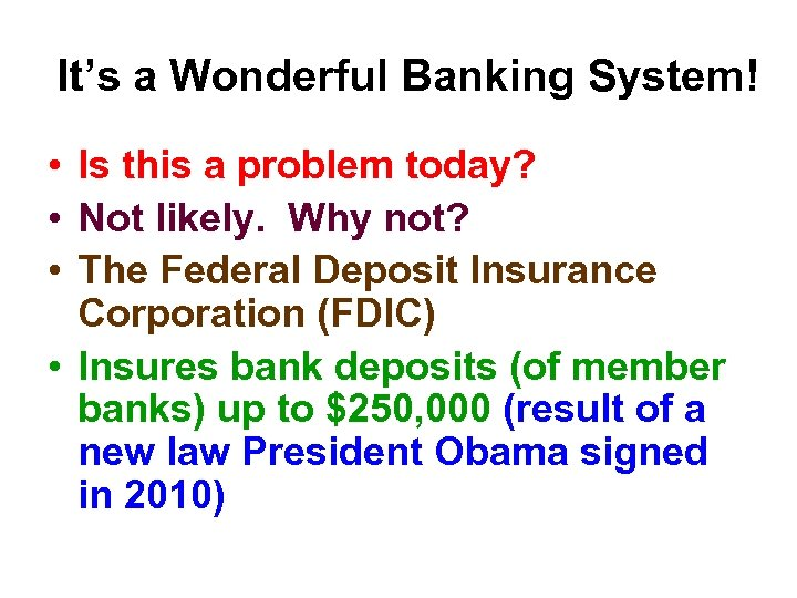 It's a Wonderful Banking System! • Is this a problem today? • Not likely.