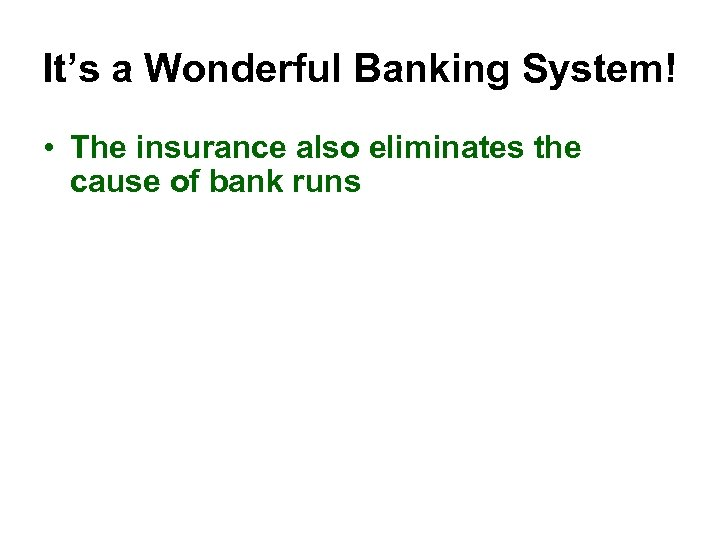 It's a Wonderful Banking System! • The insurance also eliminates the cause of bank