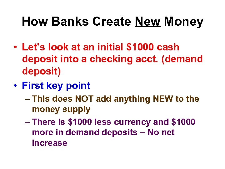 How Banks Create New Money • Let's look at an initial $1000 cash deposit