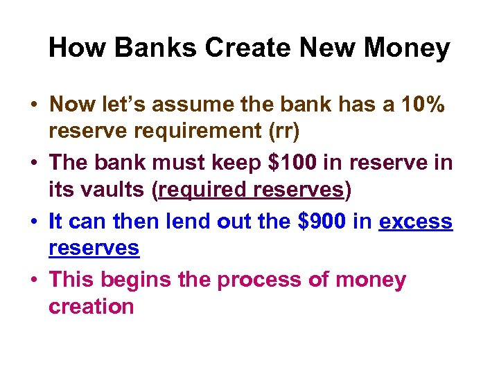 How Banks Create New Money • Now let's assume the bank has a 10%