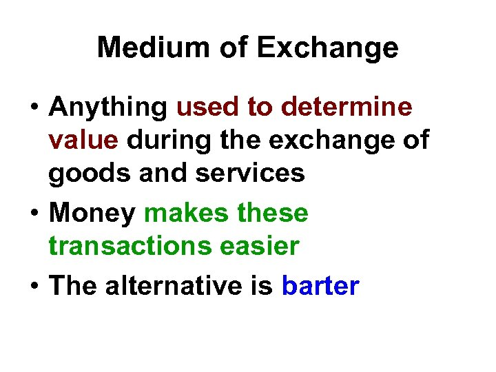 Medium of Exchange • Anything used to determine value during the exchange of goods