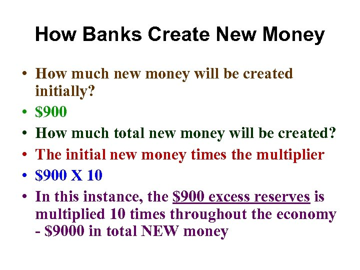 How Banks Create New Money • How much new money will be created initially?