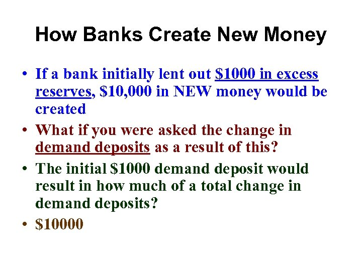 How Banks Create New Money • If a bank initially lent out $1000 in