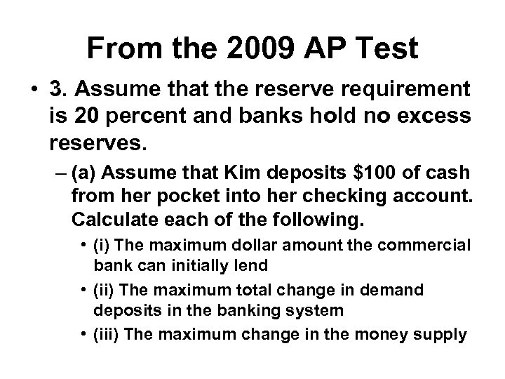From the 2009 AP Test • 3. Assume that the reserve requirement is 20