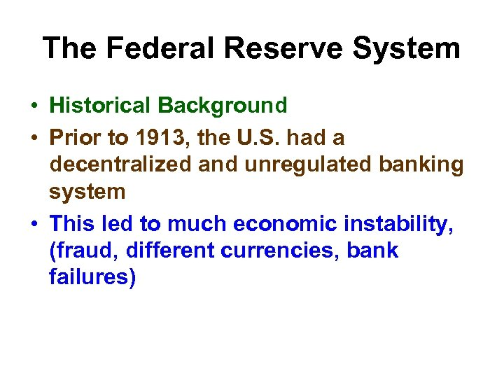 The Federal Reserve System • Historical Background • Prior to 1913, the U. S.