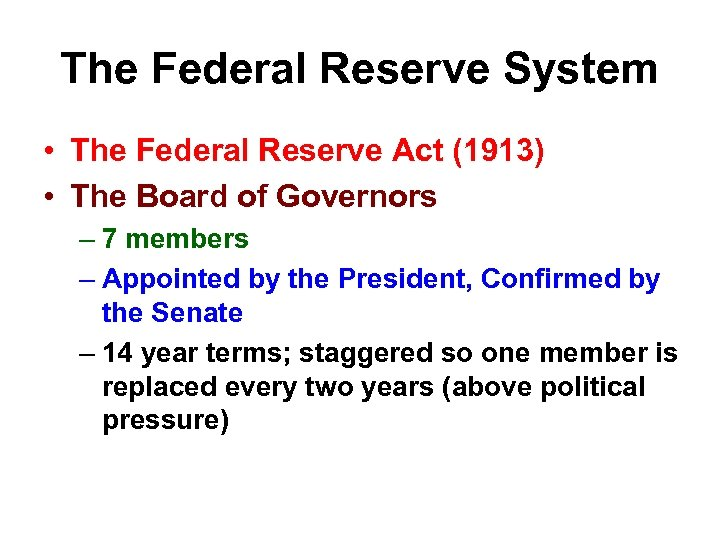 The Federal Reserve System • The Federal Reserve Act (1913) • The Board of