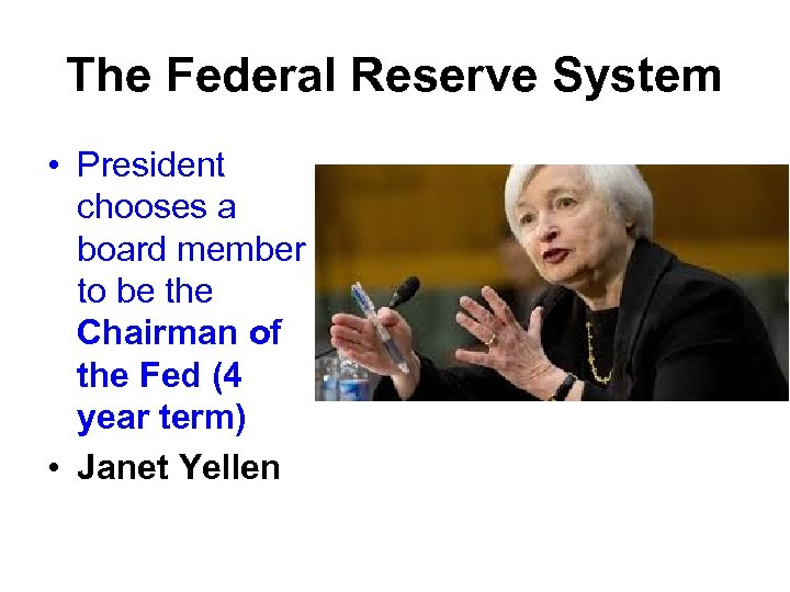 The Federal Reserve System • President chooses a board member to be the Chairman