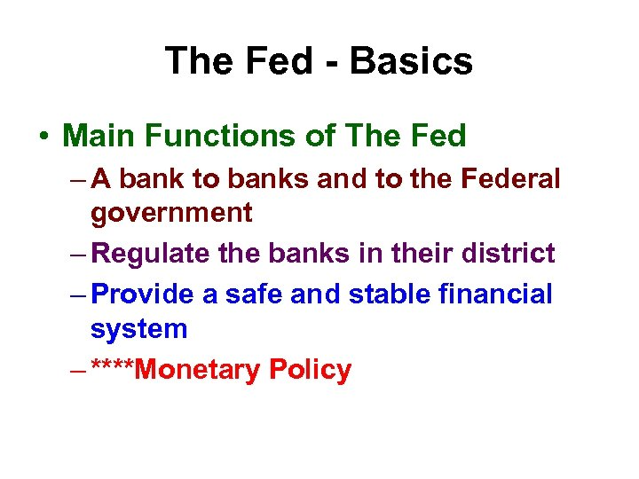 The Fed - Basics • Main Functions of The Fed – A bank to