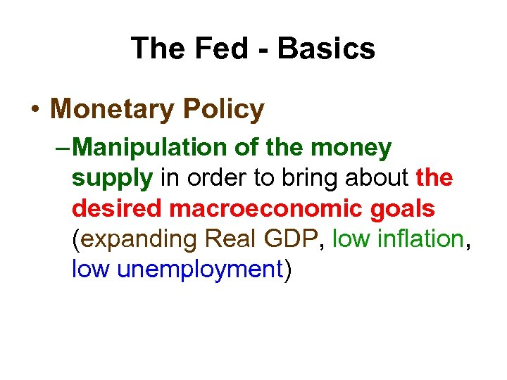 The Fed - Basics • Monetary Policy – Manipulation of the money supply in