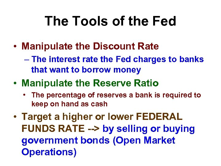 The Tools of the Fed • Manipulate the Discount Rate – The interest rate