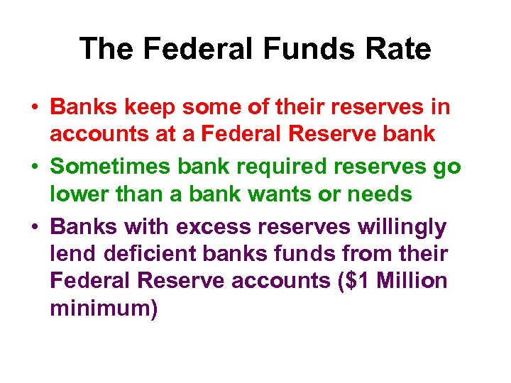The Federal Funds Rate • Banks keep some of their reserves in accounts at