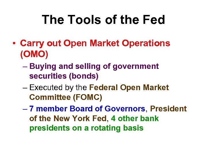 The Tools of the Fed • Carry out Open Market Operations (OMO) – Buying