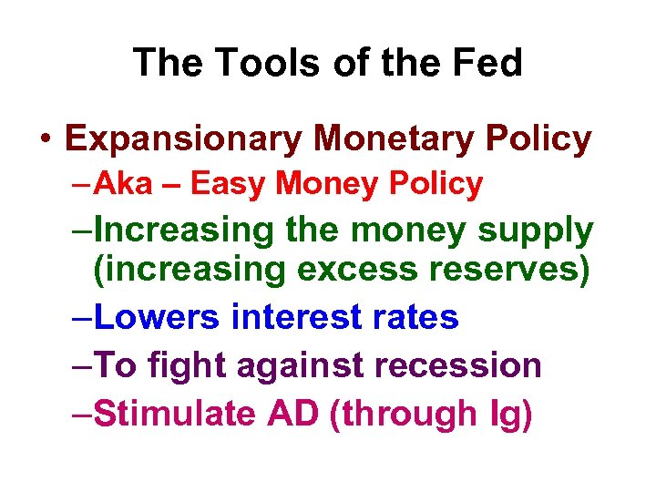 The Tools of the Fed • Expansionary Monetary Policy – Aka – Easy Money