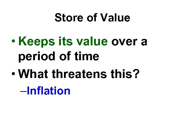 Store of Value • Keeps its value over a period of time • What