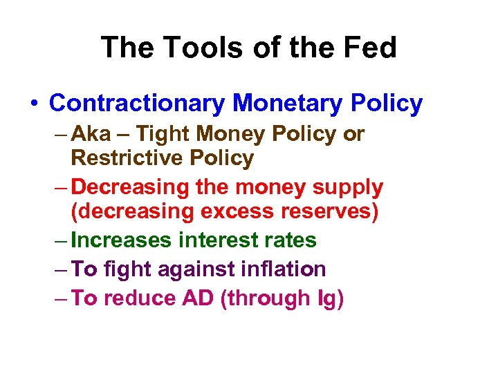 The Tools of the Fed • Contractionary Monetary Policy – Aka – Tight Money