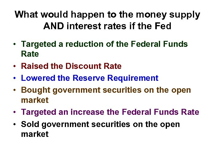 What would happen to the money supply AND interest rates if the Fed •