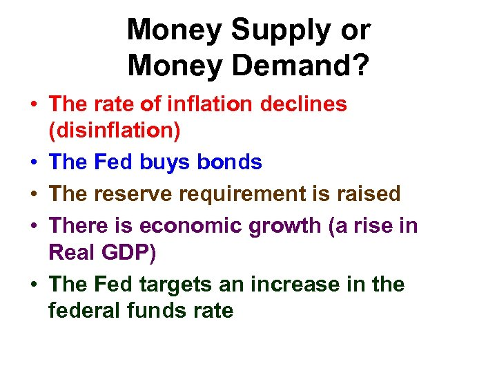 Money Supply or Money Demand? • The rate of inflation declines (disinflation) • The