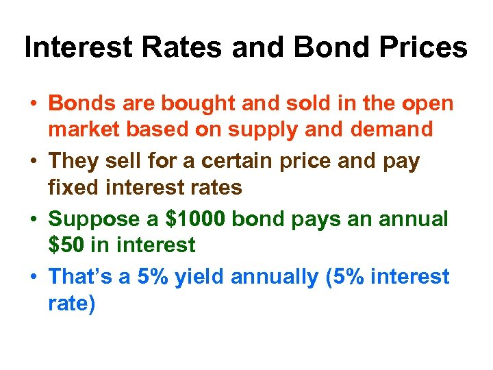 Interest Rates and Bond Prices • Bonds are bought and sold in the open