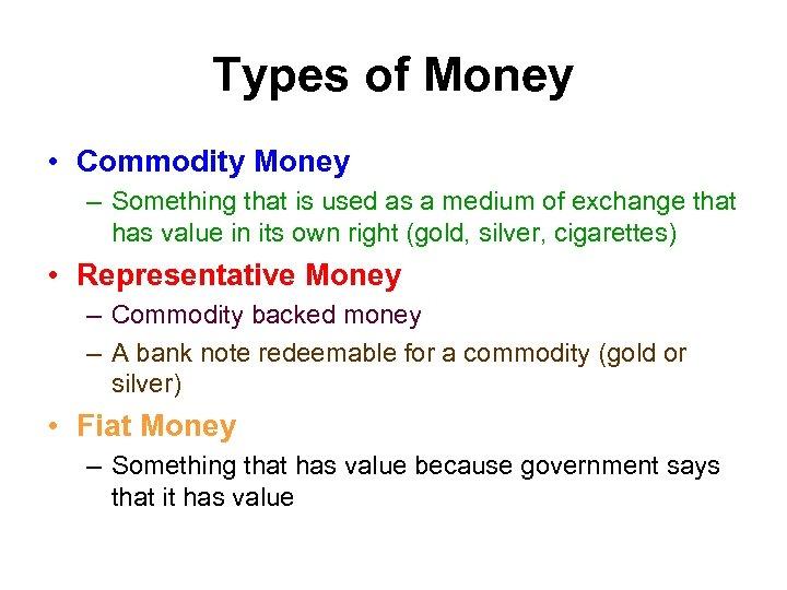 Types of Money • Commodity Money – Something that is used as a medium