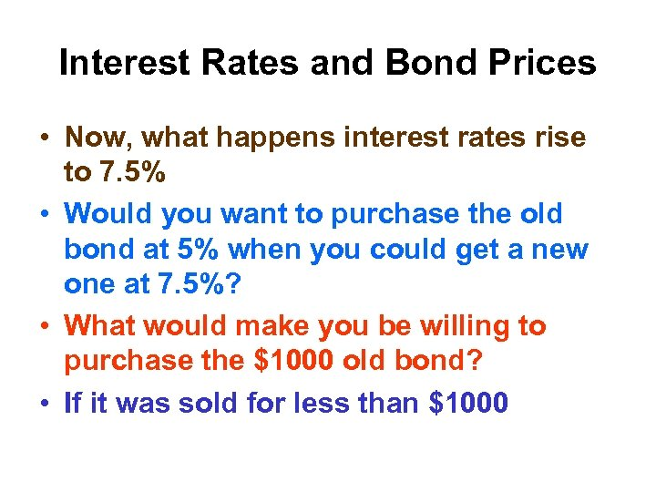 Interest Rates and Bond Prices • Now, what happens interest rates rise to 7.