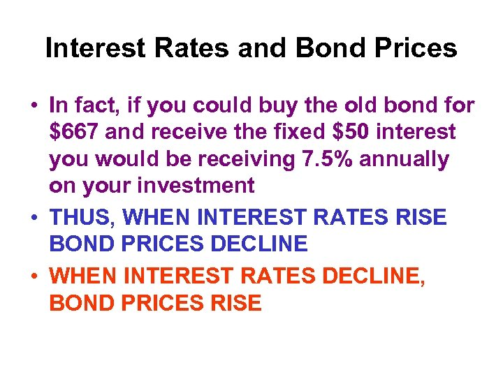 Interest Rates and Bond Prices • In fact, if you could buy the old
