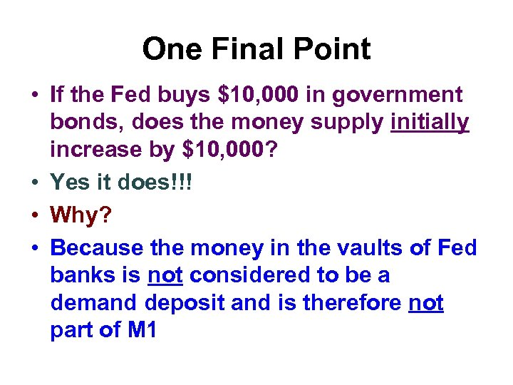 One Final Point • If the Fed buys $10, 000 in government bonds, does