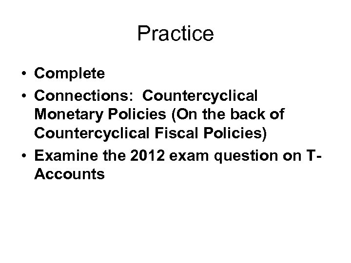 Practice • Complete • Connections: Countercyclical Monetary Policies (On the back of Countercyclical Fiscal