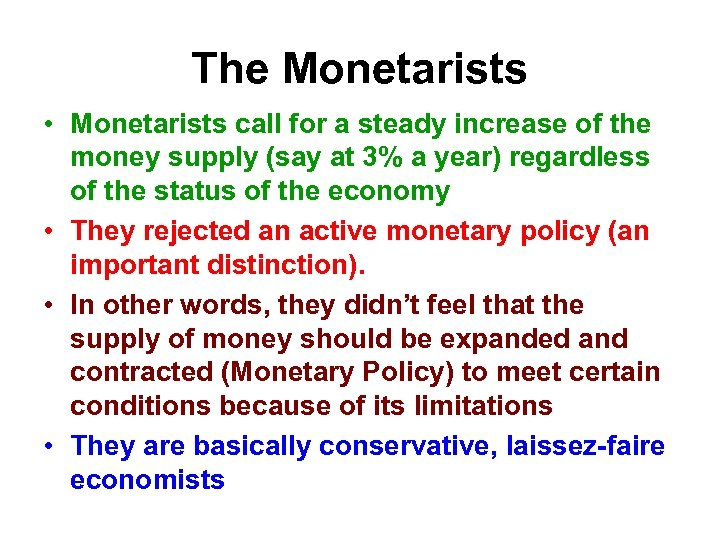 The Monetarists • Monetarists call for a steady increase of the money supply (say