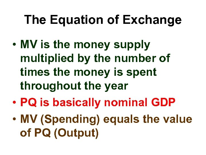 The Equation of Exchange • MV is the money supply multiplied by the number
