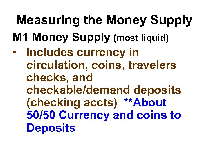 Measuring the Money Supply M 1 Money Supply (most liquid) • Includes currency in