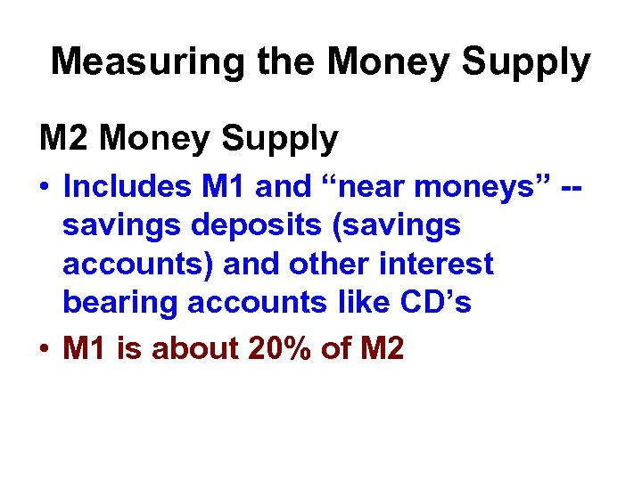 "Measuring the Money Supply M 2 Money Supply • Includes M 1 and ""near"