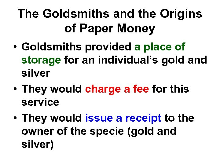 The Goldsmiths and the Origins of Paper Money • Goldsmiths provided a place of