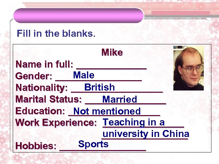 Fill in the blanks. Mike Name in full: _______ Male Gender: ________ British Nationality: