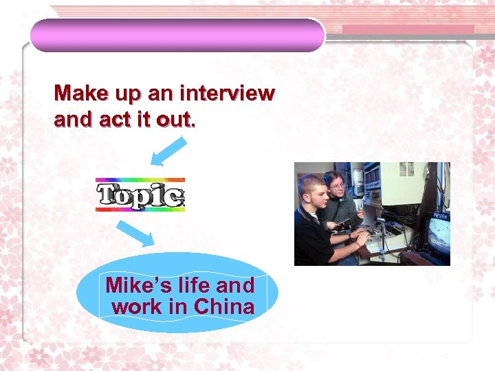 Make up an interview and act it out. Mike's life and work in China