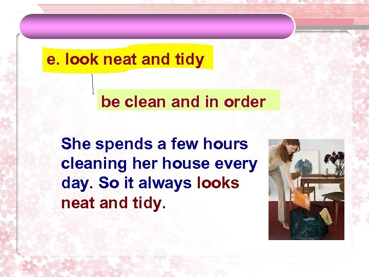 e. look neat and tidy be clean and in order She spends a few