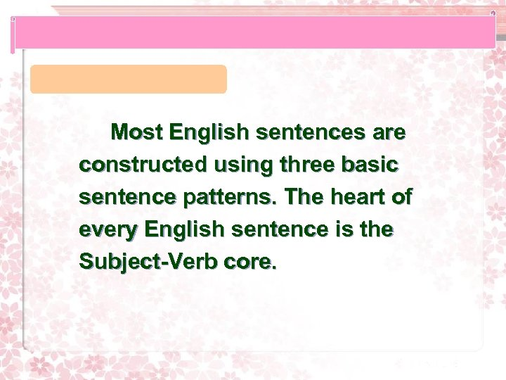 Most English sentences are constructed using three basic sentence patterns. The heart of every
