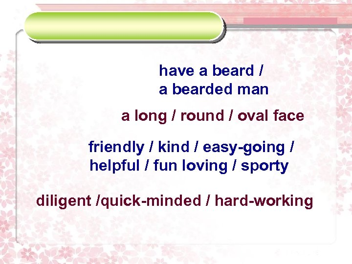 have a beard / a bearded man a long / round / oval face