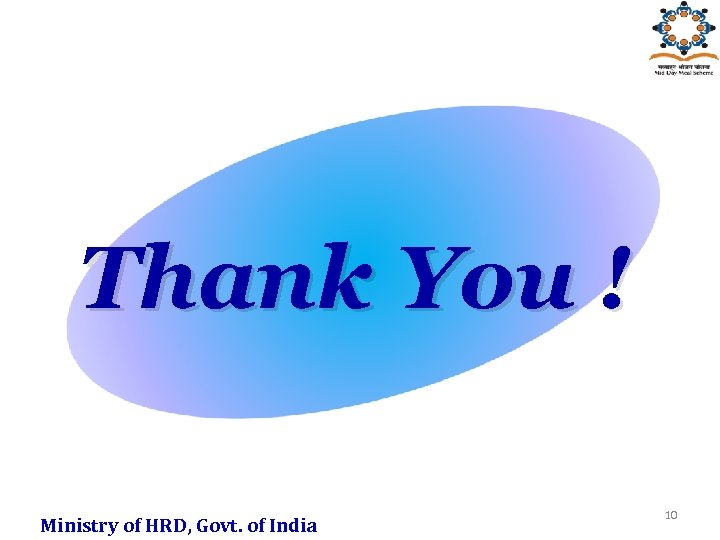 Thank You ! Ministry of HRD, Govt. of India 10