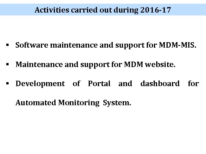 Activities carried out during 2016 -17 § Software maintenance and support for MDM-MIS. §