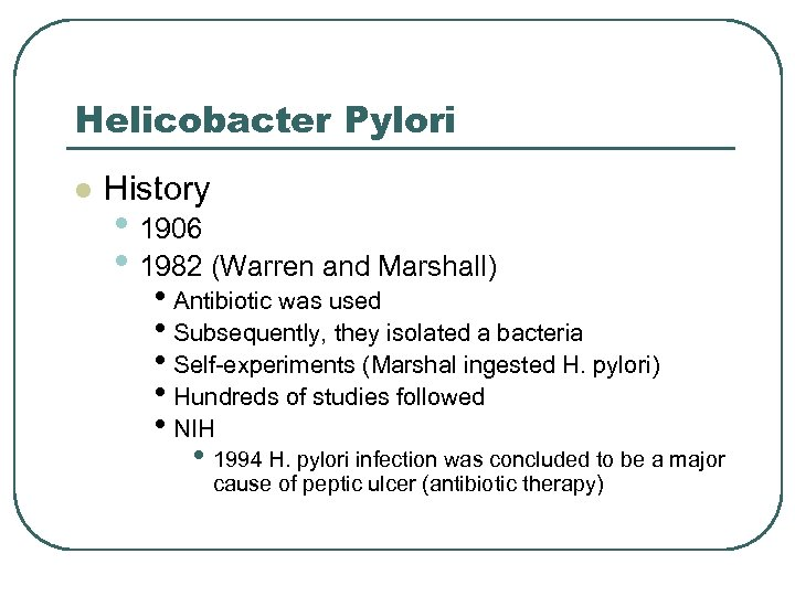 Helicobacter Pylori l History • 1906 • 1982 (Warren and Marshall) • Antibiotic was