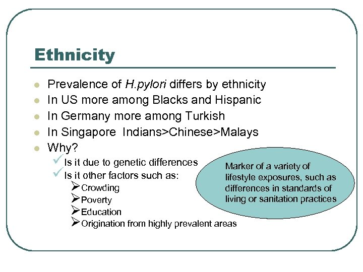 Ethnicity l l l Prevalence of H. pylori differs by ethnicity In US more