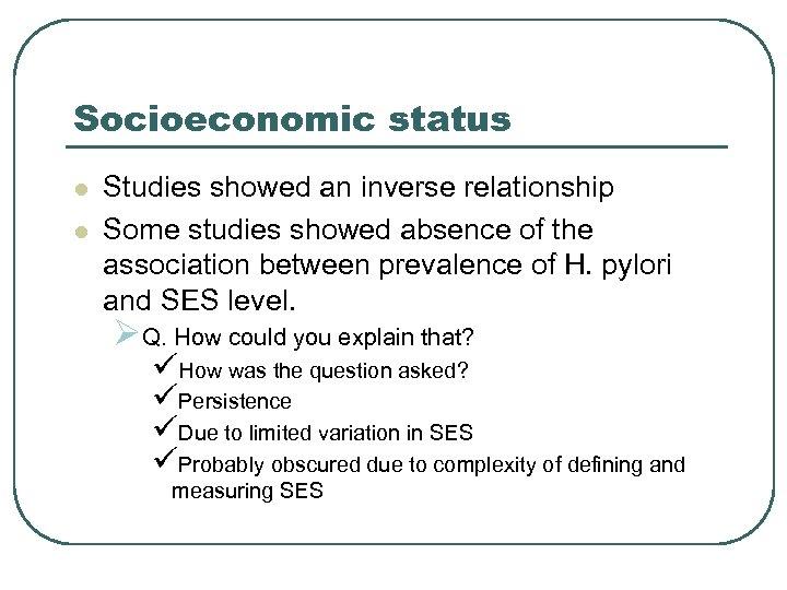 Socioeconomic status l l Studies showed an inverse relationship Some studies showed absence of