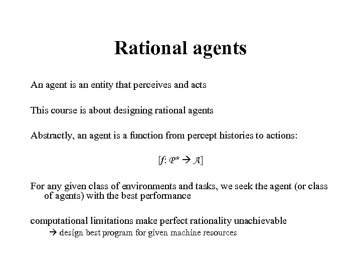 Rational agents An agent is an entity that perceives and acts This course is