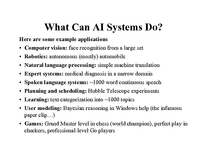 What Can AI Systems Do? Here are some example applications • Computer vision: face
