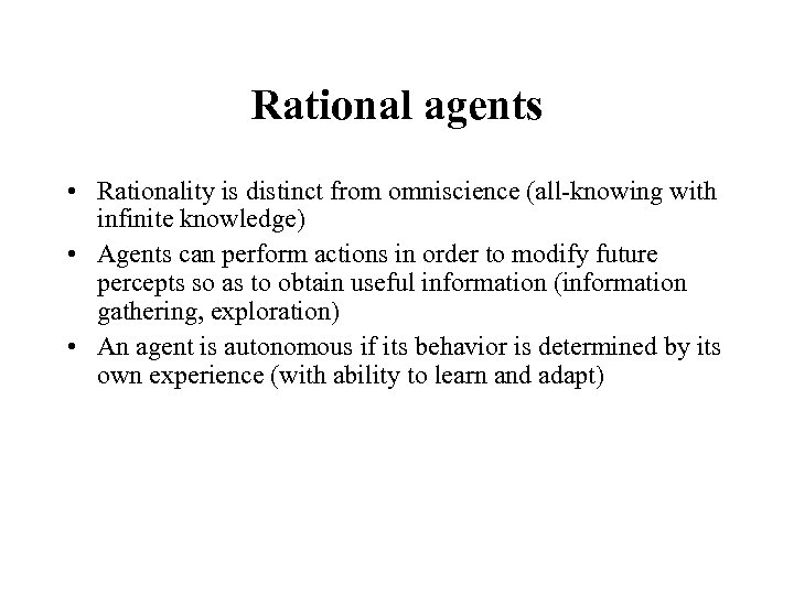 Rational agents • Rationality is distinct from omniscience (all-knowing with infinite knowledge) • Agents