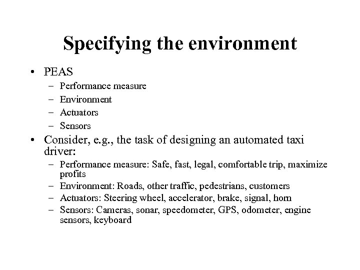 Specifying the environment • PEAS – – Performance measure Environment Actuators Sensors • Consider,