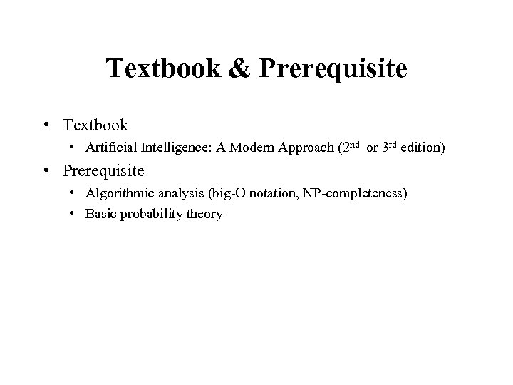 Textbook & Prerequisite • Textbook • Artificial Intelligence: A Modern Approach (2 nd or